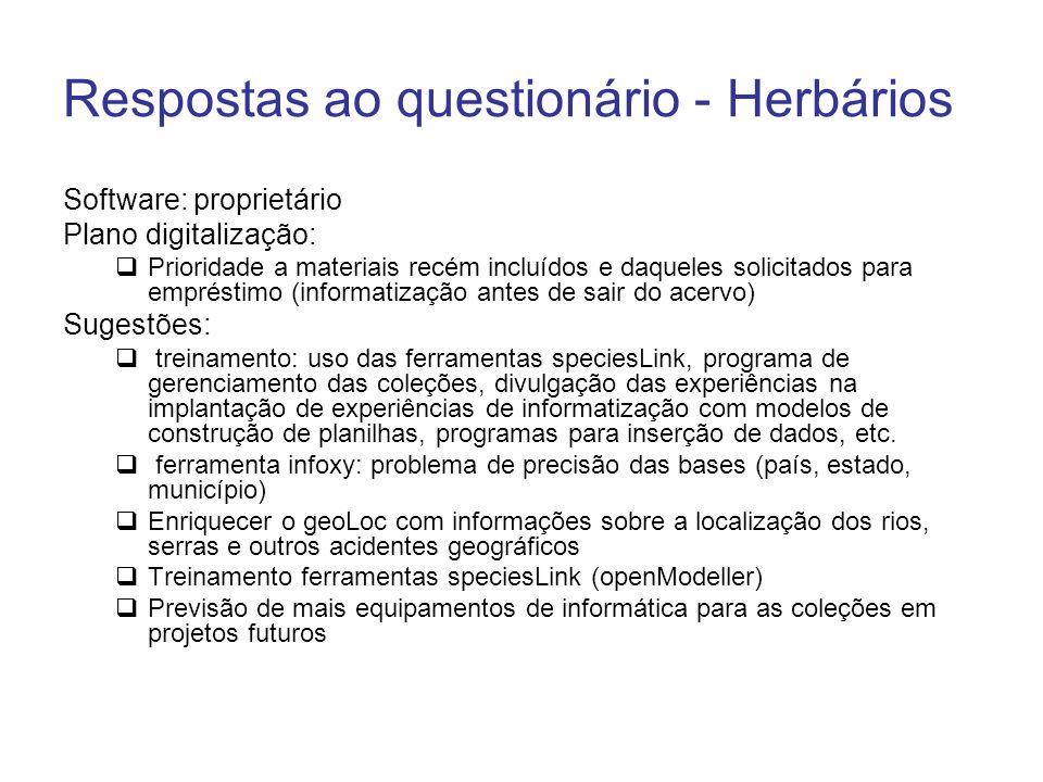 Respostas ao questionário - Herbários Software: proprietário Plano digitalização: Prioridade a materiais recém incluídos e daqueles solicitados para e