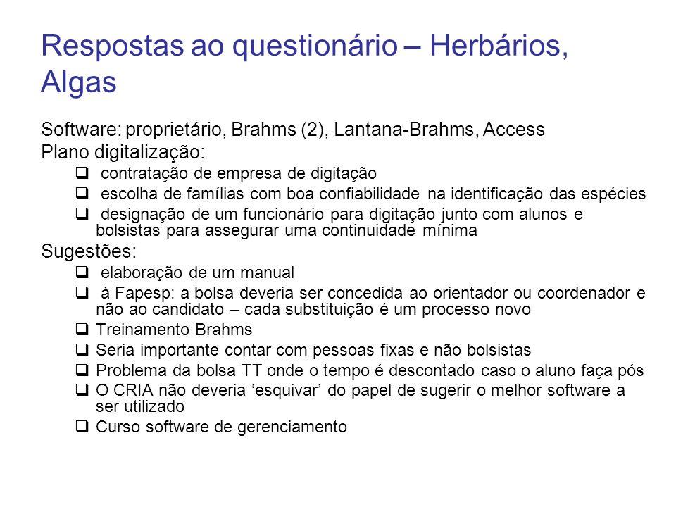 Respostas ao questionário – Herbários, Algas Software: proprietário, Brahms (2), Lantana-Brahms, Access Plano digitalização: contratação de empresa de