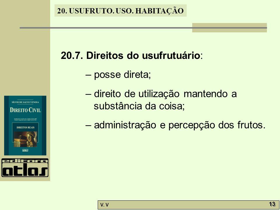 20. USUFRUTO. USO. HABITAÇÃO V. V 13 20.7. Direitos do usufrutuário: – posse direta; – direito de utilização mantendo a substância da coisa; – adminis