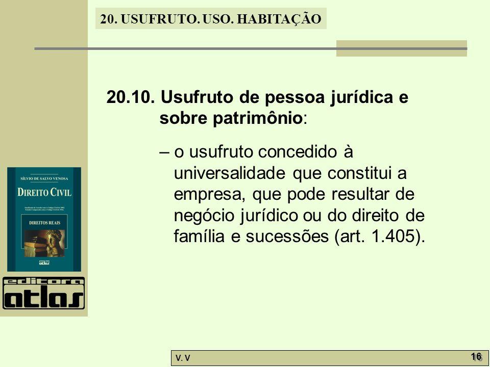 20. USUFRUTO. USO. HABITAÇÃO V. V 16 20.10. Usufruto de pessoa jurídica e sobre patrimônio: – o usufruto concedido à universalidade que constitui a em