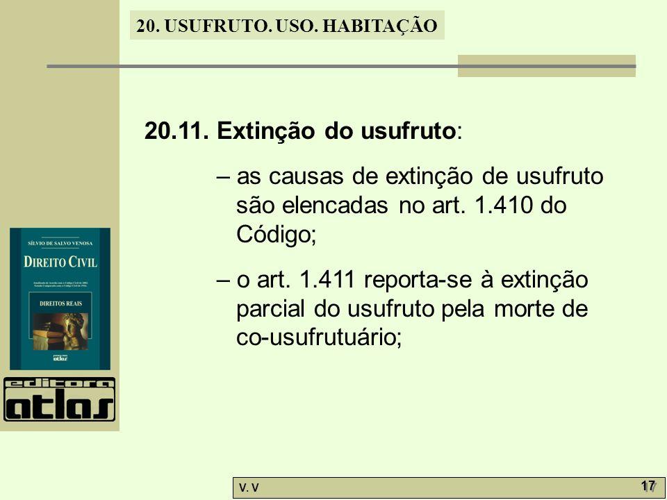 20. USUFRUTO. USO. HABITAÇÃO V. V 17 20.11. Extinção do usufruto: – as causas de extinção de usufruto são elencadas no art. 1.410 do Código; – o art.