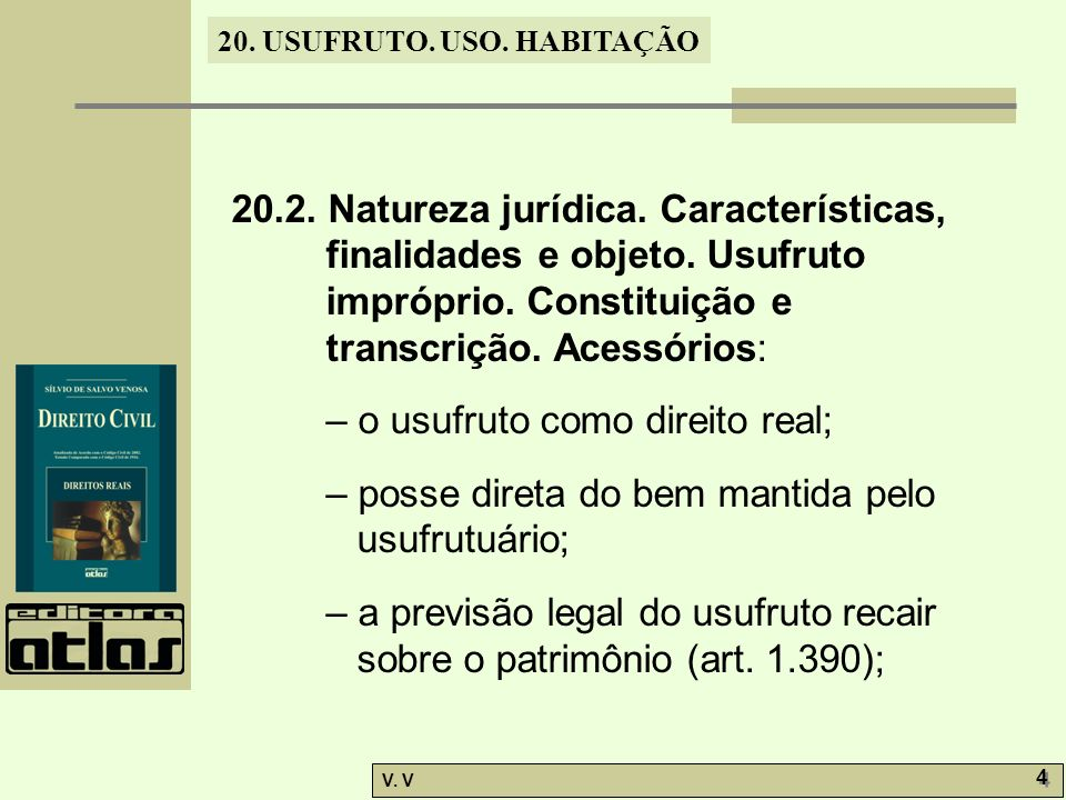 20. USUFRUTO. USO. HABITAÇÃO V. V 4 4 20.2. Natureza jurídica. Características, finalidades e objeto. Usufruto impróprio. Constituição e transcrição.