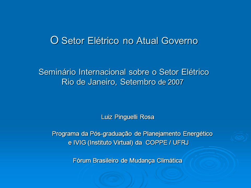O Setor Elétrico no Atual Governo Seminário Internacional sobre o Setor Elétrico Rio de Janeiro, Setembro de 2007 O Setor Elétrico no Atual Governo Se