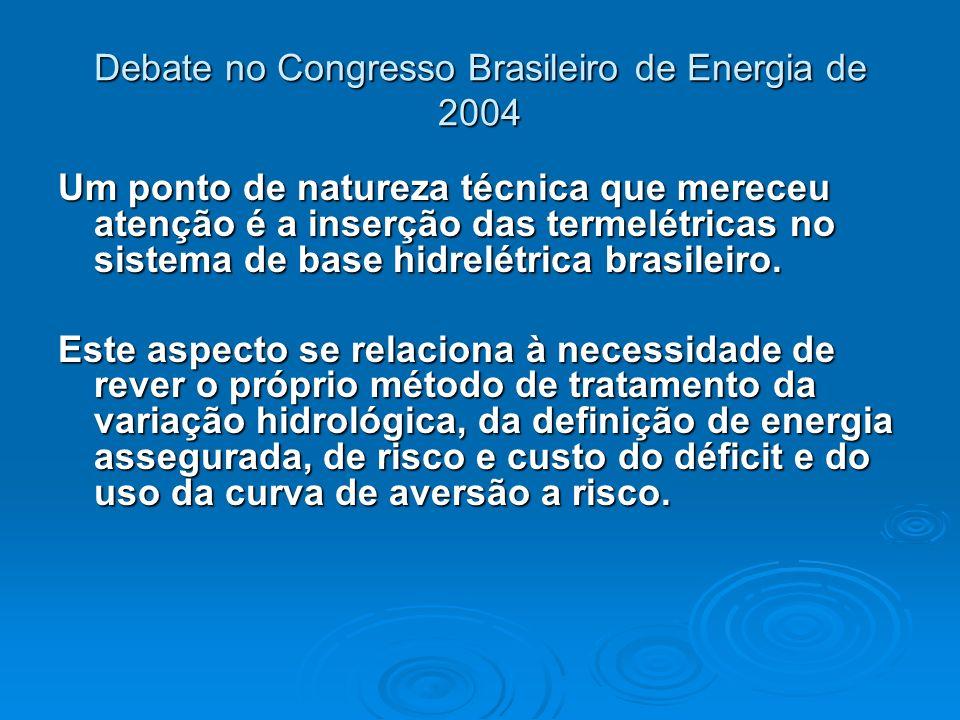 Debate no Congresso Brasileiro de Energia de 2004 Um ponto de natureza técnica que mereceu atenção é a inserção das termelétricas no sistema de base h