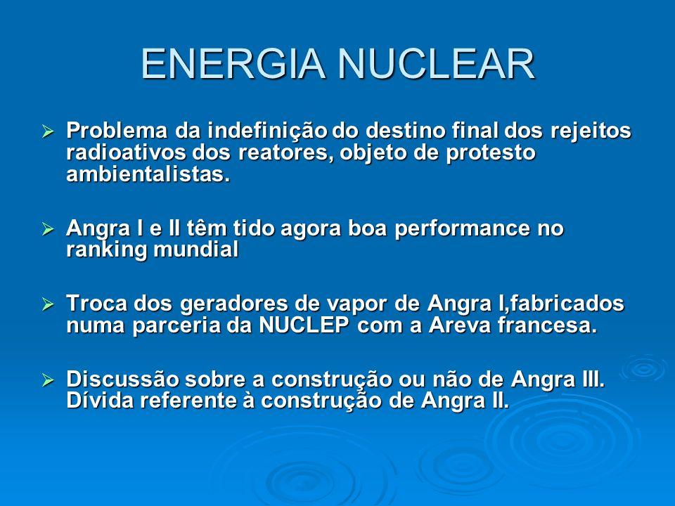 ENERGIA NUCLEAR Problema da indefinição do destino final dos rejeitos radioativos dos reatores, objeto de protesto ambientalistas. Problema da indefin