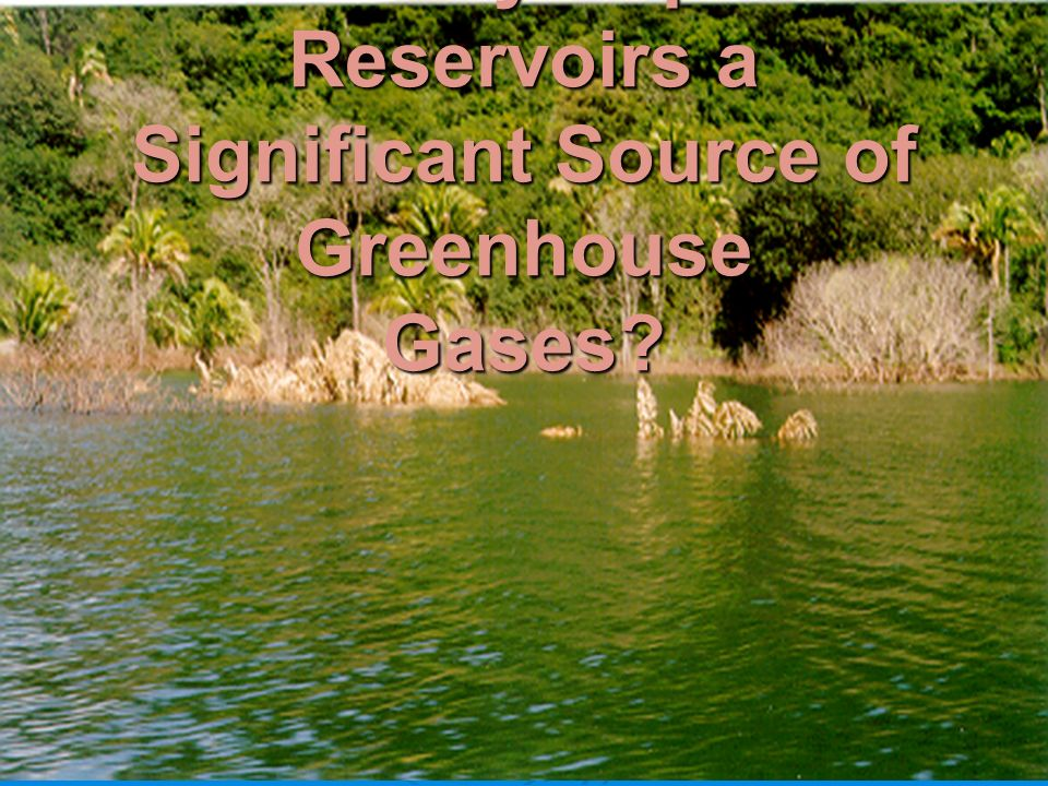 Can be Hydropower Reservoirs a Significant Source of Greenhouse Gases?