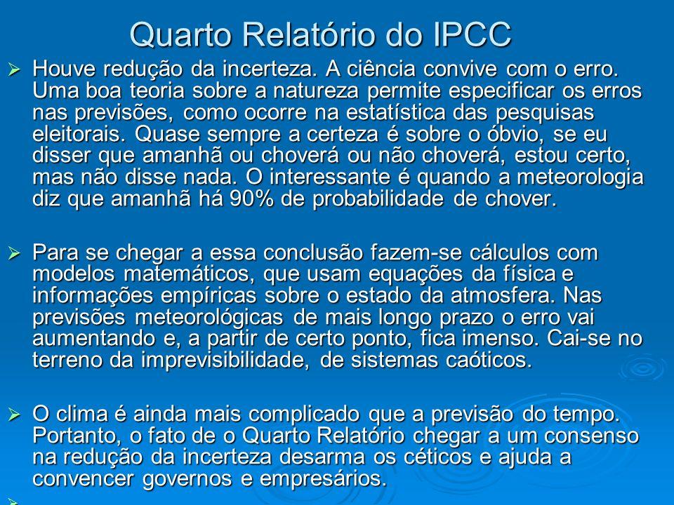 Quarto Relatório do IPCC Houve redução da incerteza. A ciência convive com o erro. Uma boa teoria sobre a natureza permite especificar os erros nas pr