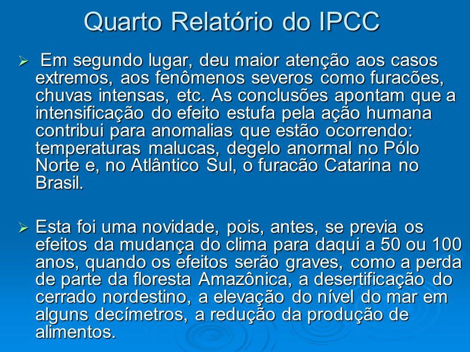 Quarto Relatório do IPCC Em segundo lugar, deu maior atenção aos casos extremos, aos fenômenos severos como furacões, chuvas intensas, etc. As conclus