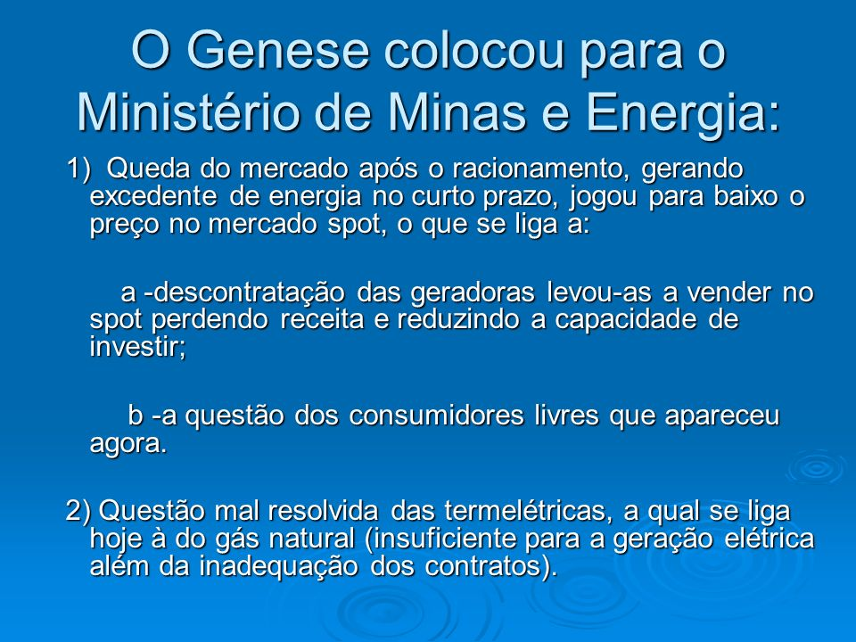 O Genese colocou para o Ministério de Minas e Energia: 1) Queda do mercado após o racionamento, gerando excedente de energia no curto prazo, jogou par