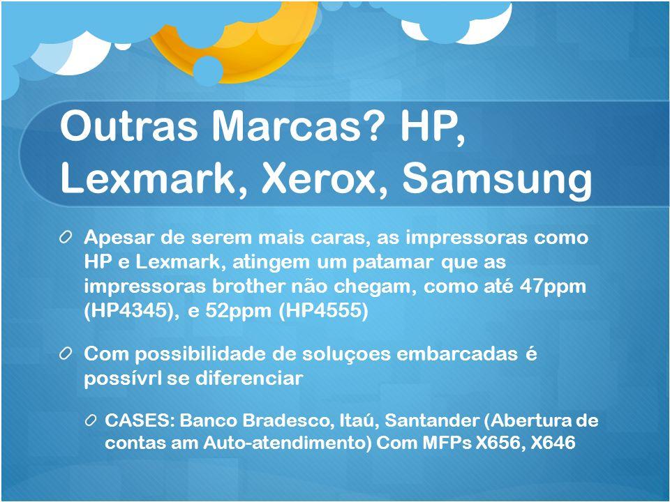 Outras Marcas? HP, Lexmark, Xerox, Samsung Apesar de serem mais caras, as impressoras como HP e Lexmark, atingem um patamar que as impressoras brother
