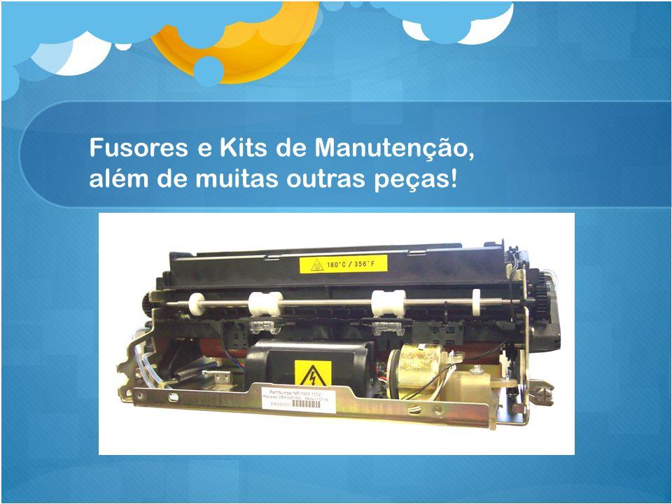 Fusores e Kits de Manutenção, além de muitas outras peças!