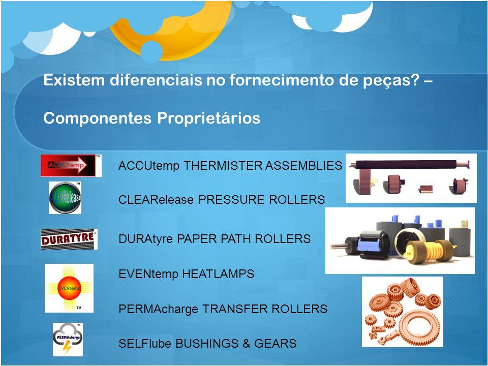 Existem diferenciais no fornecimento de peças? – Componentes Proprietários ACCUtemp THERMISTER ASSEMBLIES CLEARelease PRESSURE ROLLERS DURAtyre PAPER