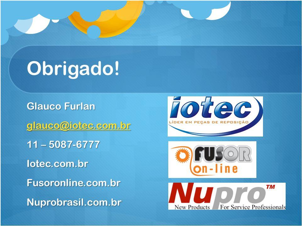 Obrigado! Glauco Furlan glauco@iotec.com.br 11 – 5087-6777 Iotec.com.brFusoronline.com.brNuprobrasil.com.br