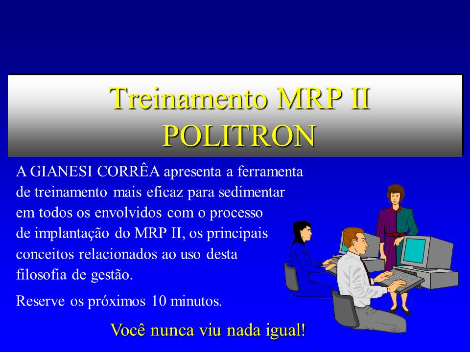 Treinamento MRP II POLITRON A GIANESI CORRÊA apresenta a ferramenta de treinamento mais eficaz para sedimentar em todos os envolvidos com o processo de implantação do MRP II, os principais conceitos relacionados ao uso desta filosofia de gestão.