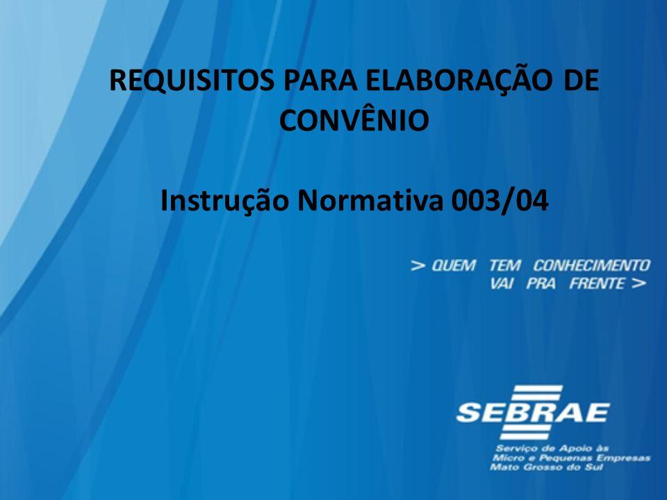 REQUISITOS PARA ELABORAÇÃO DE CONVÊNIO Instrução Normativa 003/04