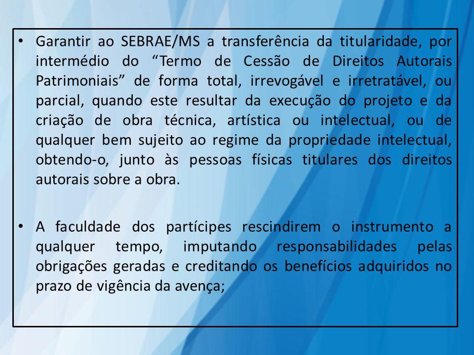 Garantir ao SEBRAE/MS a transferência da titularidade, por intermédio do Termo de Cessão de Direitos Autorais Patrimoniais de forma total, irrevogável