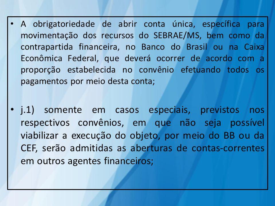 A obrigatoriedade de abrir conta única, específica para movimentação dos recursos do SEBRAE/MS, bem como da contrapartida financeira, no Banco do Bras