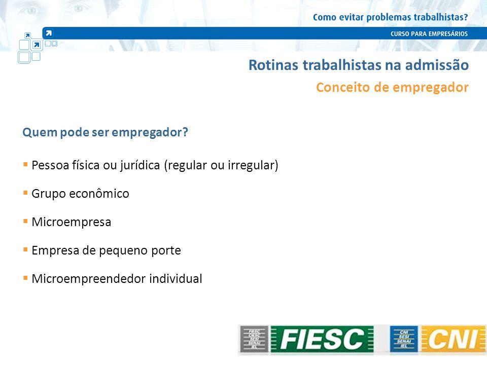 Pessoa física ou jurídica (regular ou irregular) Grupo econômico Microempresa Empresa de pequeno porte Microempreendedor individual Rotinas trabalhist
