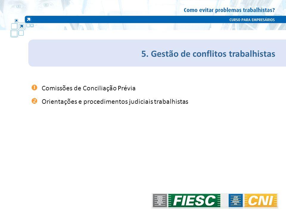 5. Gestão de conflitos trabalhistas Comissões de Conciliação Prévia Orientações e procedimentos judiciais trabalhistas 102