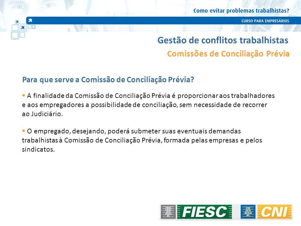 Gestão de conflitos trabalhistas Comissões de Conciliação Prévia A finalidade da Comissão de Conciliação Prévia é proporcionar aos trabalhadores e aos