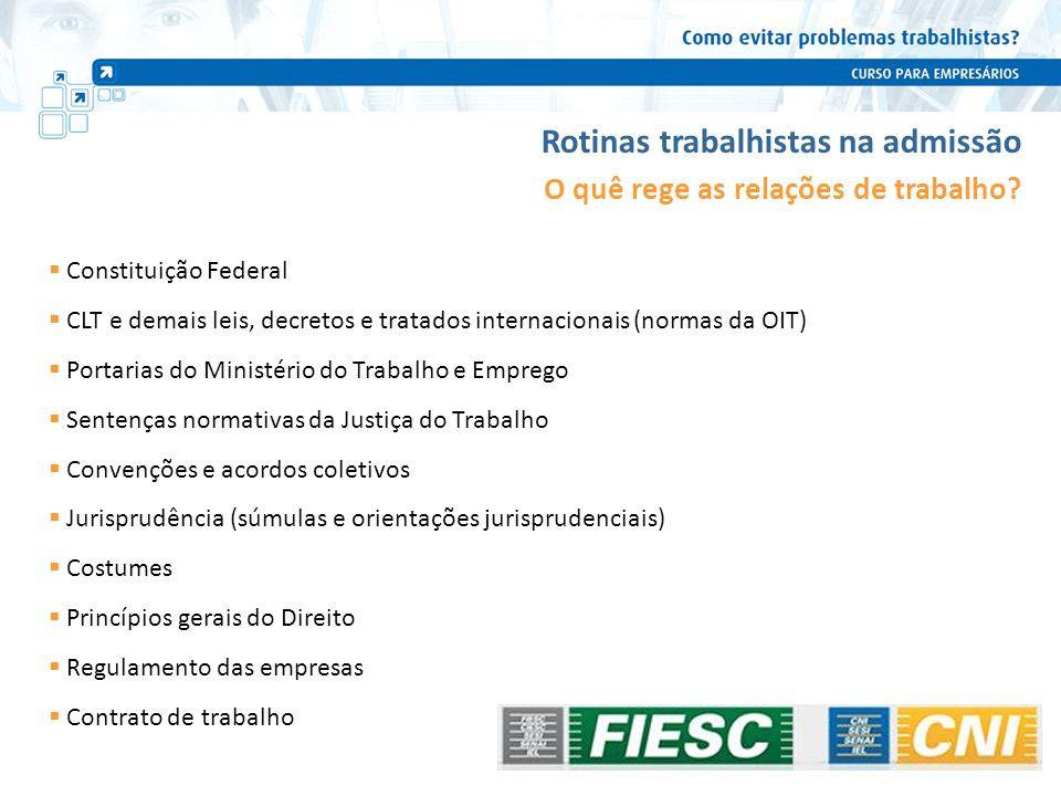 Constituição Federal CLT e demais leis, decretos e tratados internacionais (normas da OIT) Portarias do Ministério do Trabalho e Emprego Sentenças nor