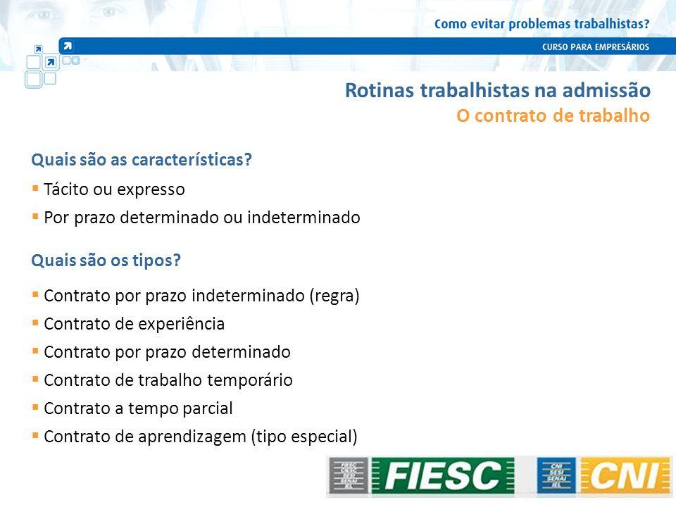 Tácito ou expresso Por prazo determinado ou indeterminado Rotinas trabalhistas na admissão Quais são as características? Quais são os tipos? Contrato