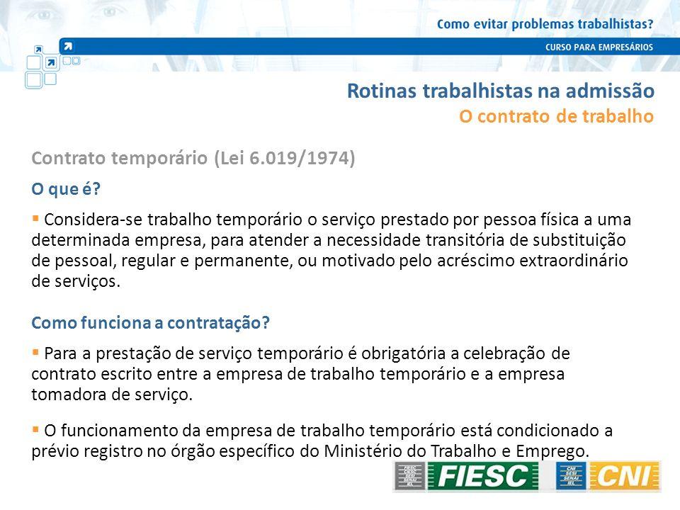 Rotinas trabalhistas na admissão Contrato temporário (Lei 6.019/1974) O que é? Considera-se trabalho temporário o serviço prestado por pessoa física a