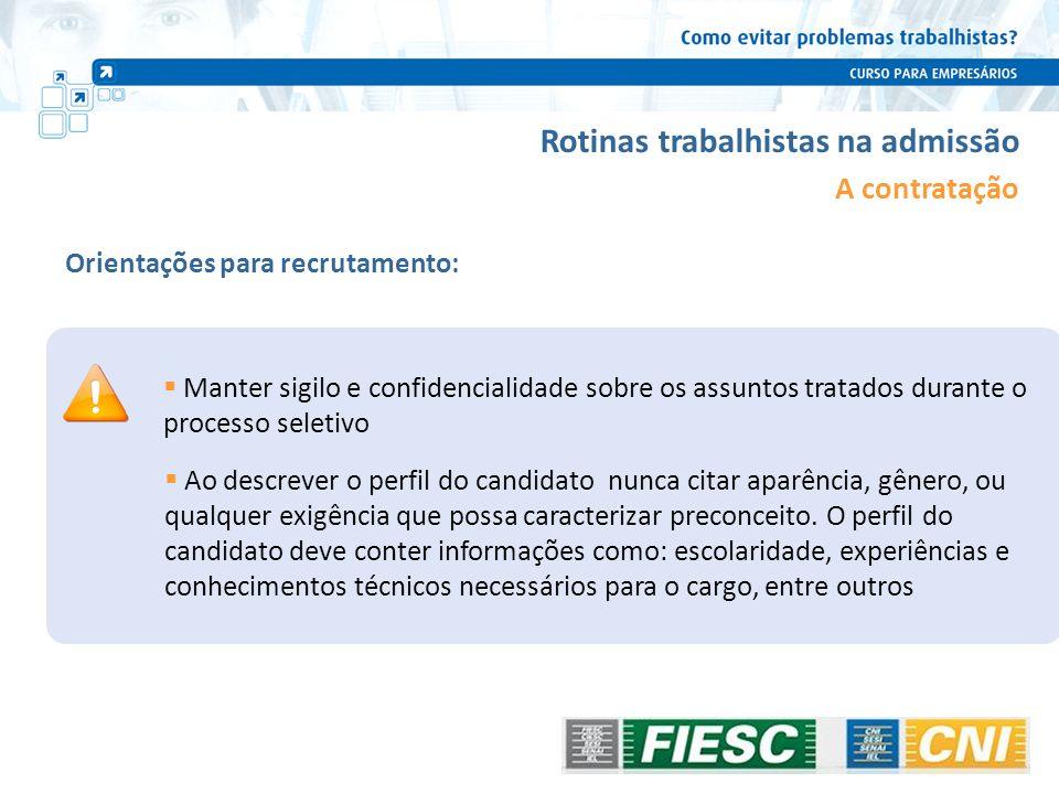 Rotinas trabalhistas na admissão Orientações para recrutamento: A contratação Manter sigilo e confidencialidade sobre os assuntos tratados durante o p