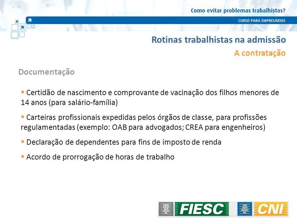 Rotinas trabalhistas na admissão A contratação Certidão de nascimento e comprovante de vacinação dos filhos menores de 14 anos (para salário-família)
