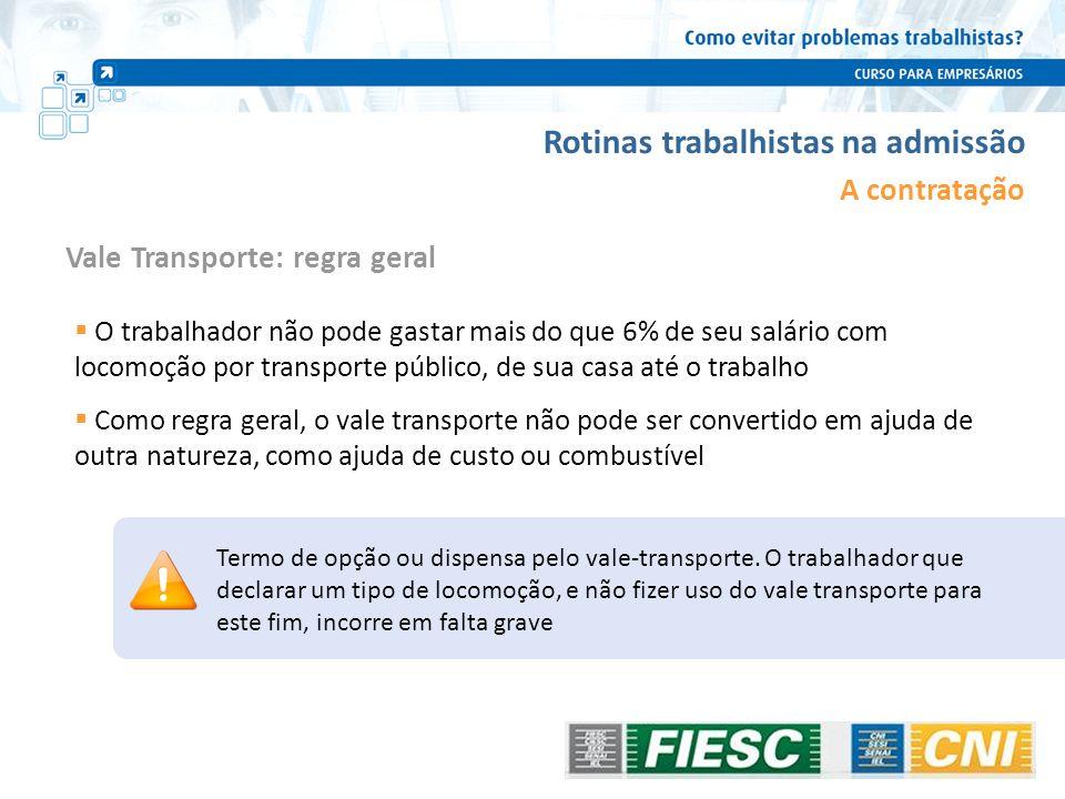 Rotinas trabalhistas na admissão A contratação O trabalhador não pode gastar mais do que 6% de seu salário com locomoção por transporte público, de su