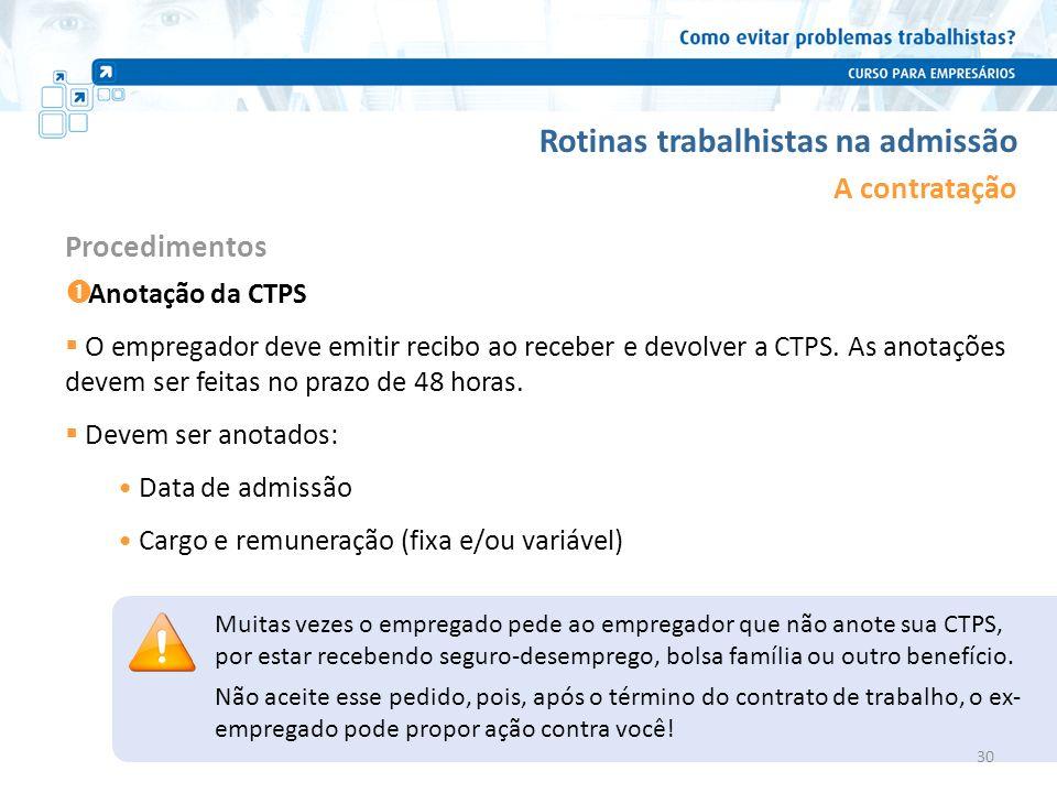 Rotinas trabalhistas na admissão A contratação Anotação da CTPS O empregador deve emitir recibo ao receber e devolver a CTPS. As anotações devem ser f