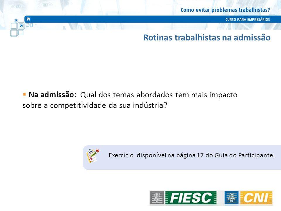 Rotinas trabalhistas na admissão Na admissão: Qual dos temas abordados tem mais impacto sobre a competitividade da sua indústria? Exercício disponível