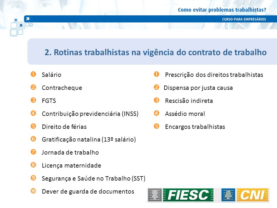 2. Rotinas trabalhistas na vigência do contrato de trabalho Salário Contracheque FGTS Contribuição previdenciária (INSS) Direito de férias Gratificaçã