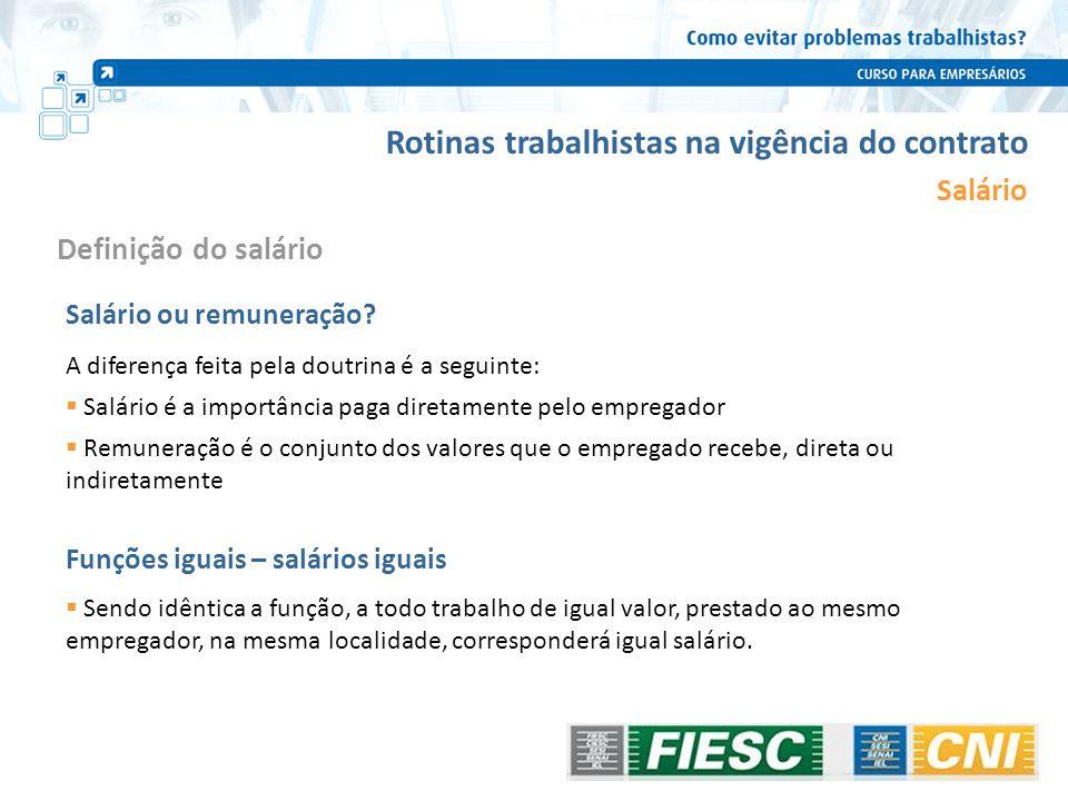 Rotinas trabalhistas na vigência do contrato Salário Salário ou remuneração? Funções iguais – salários iguais Sendo idêntica a função, a todo trabalho