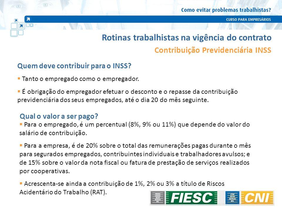 Rotinas trabalhistas na vigência do contrato Contribuição Previdenciária INSS Quem deve contribuir para o INSS? Tanto o empregado como o empregador. É