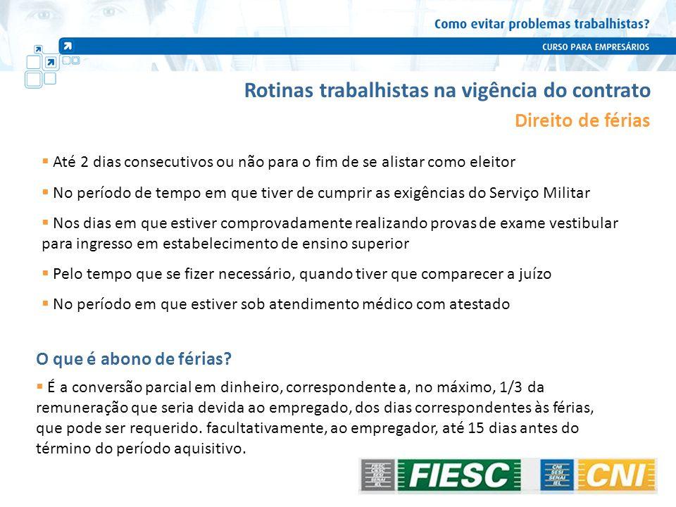 Rotinas trabalhistas na vigência do contrato Direito de férias Até 2 dias consecutivos ou não para o fim de se alistar como eleitor No período de temp