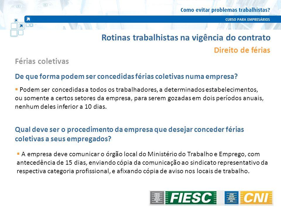 Rotinas trabalhistas na vigência do contrato Direito de férias Podem ser concedidas a todos os trabalhadores, a determinados estabelecimentos, ou some
