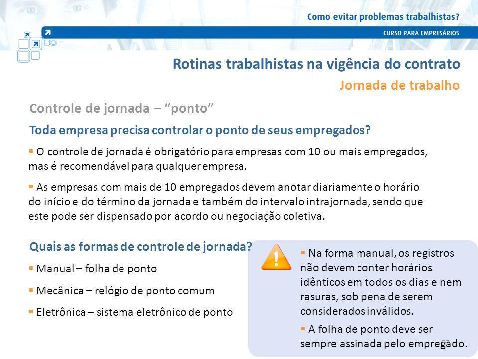 Rotinas trabalhistas na vigência do contrato Jornada de trabalho O controle de jornada é obrigatório para empresas com 10 ou mais empregados, mas é re