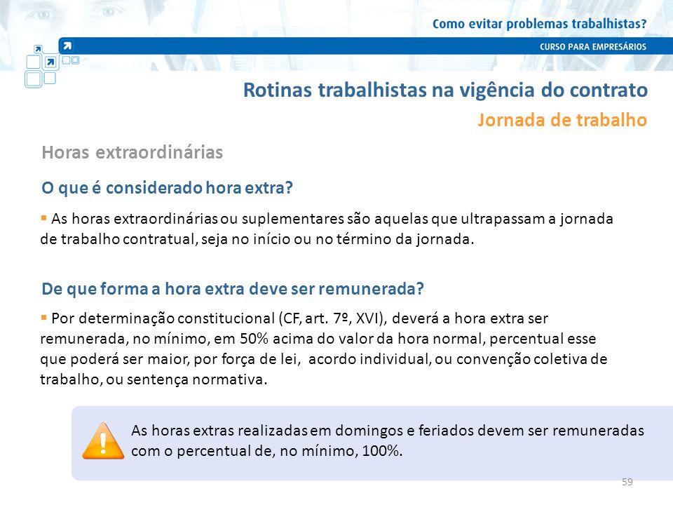 Rotinas trabalhistas na vigência do contrato Jornada de trabalho As horas extraordinárias ou suplementares são aquelas que ultrapassam a jornada de tr
