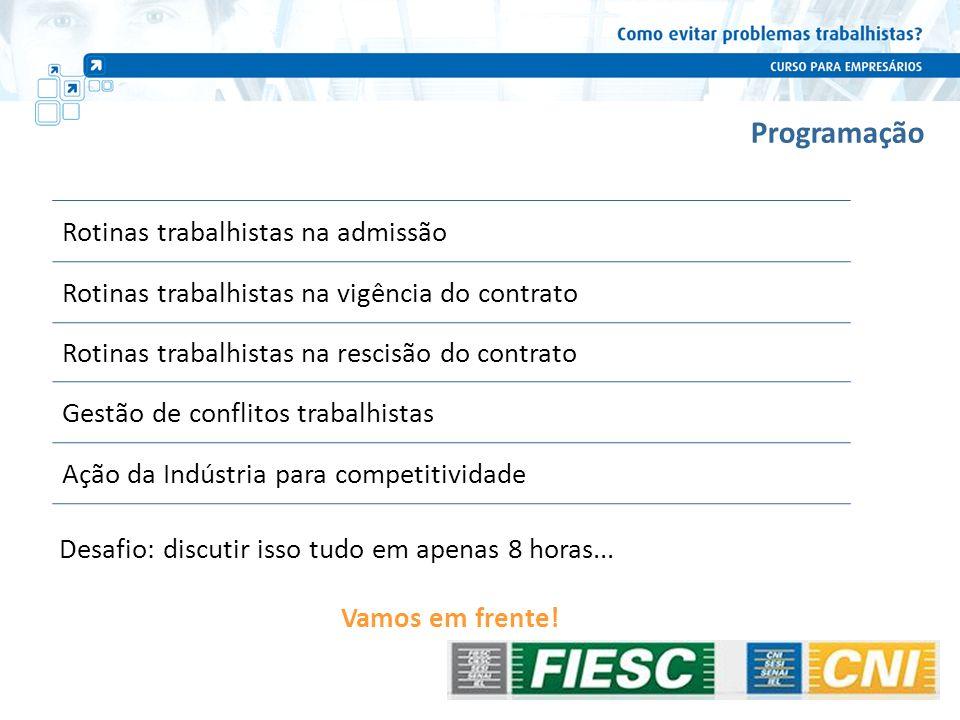 Programação Rotinas trabalhistas na admissão Rotinas trabalhistas na vigência do contrato Rotinas trabalhistas na rescisão do contrato Gestão de confl