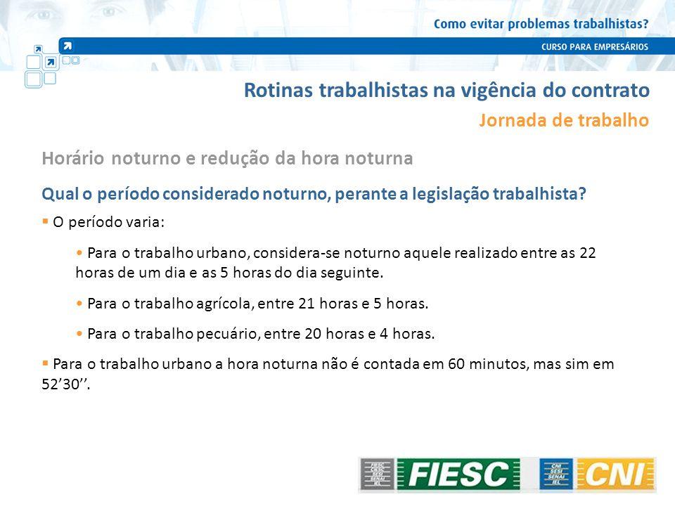 Rotinas trabalhistas na vigência do contrato Jornada de trabalho Horário noturno e redução da hora noturna Qual o período considerado noturno, perante