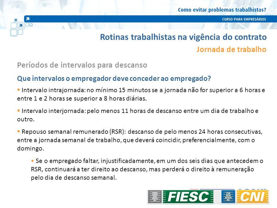 Rotinas trabalhistas na vigência do contrato Jornada de trabalho Períodos de intervalos para descanso Que intervalos o empregador deve conceder ao emp