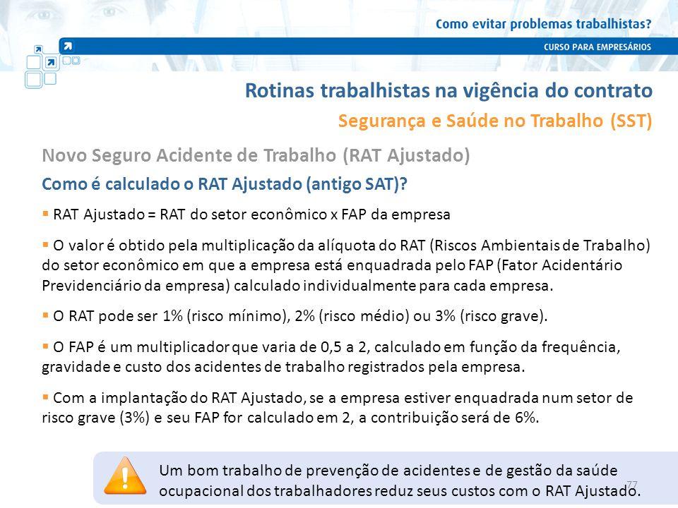 Rotinas trabalhistas na vigência do contrato Segurança e Saúde no Trabalho (SST) Como é calculado o RAT Ajustado (antigo SAT)? RAT Ajustado = RAT do s