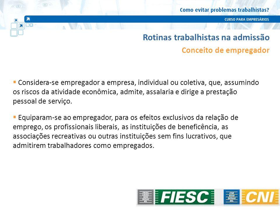 Pessoa física ou jurídica (regular ou irregular) Grupo econômico Microempresa Empresa de pequeno porte Microempreendedor individual Rotinas trabalhistas na admissão Quem pode ser empregador.