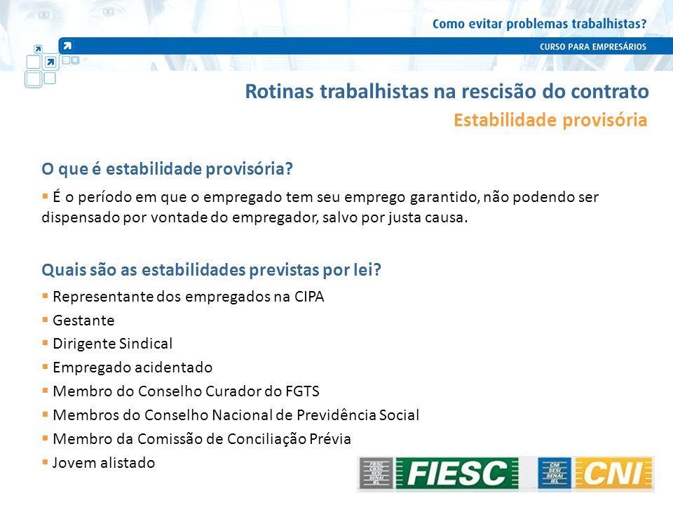Rotinas trabalhistas na rescisão do contrato Estabilidade provisória O que é estabilidade provisória? É o período em que o empregado tem seu emprego g