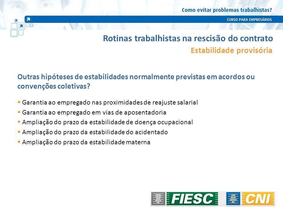 Estabilidade provisória Outras hipóteses de estabilidades normalmente previstas em acordos ou convenções coletivas? Garantia ao empregado nas proximid