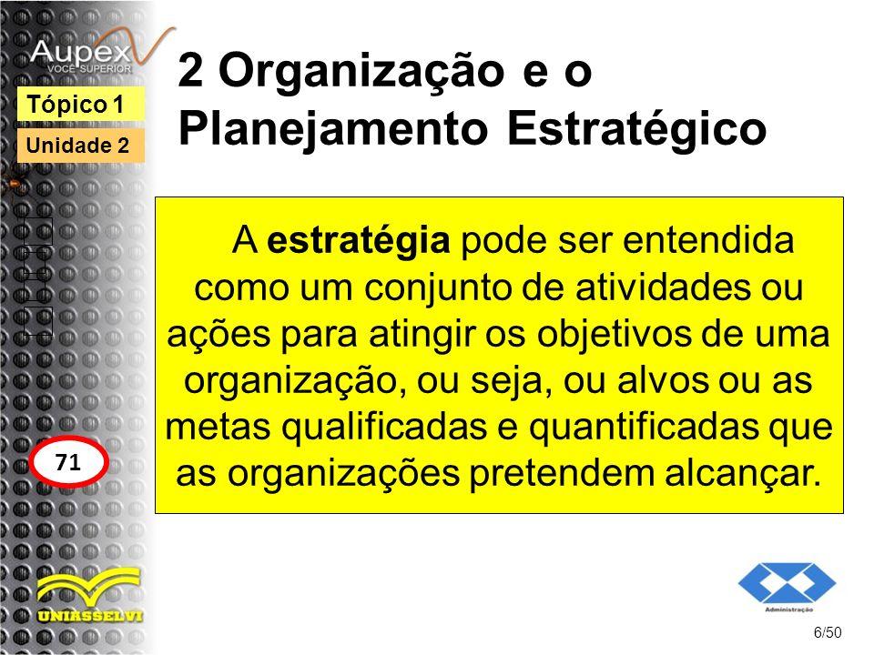 2 Organização e o Planejamento Estratégico A estratégia pode ser entendida como um conjunto de atividades ou ações para atingir os objetivos de uma or