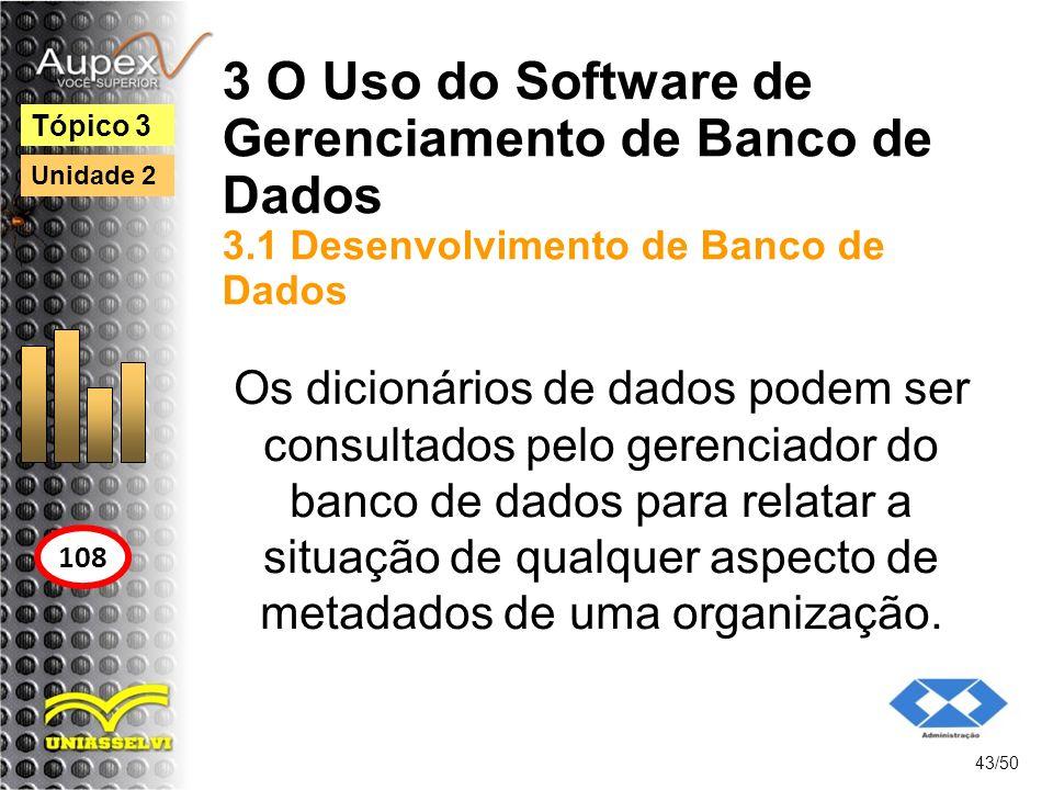 3 O Uso do Software de Gerenciamento de Banco de Dados 3.1 Desenvolvimento de Banco de Dados 43/50 Tópico 3 108 Unidade 2 Os dicionários de dados pode