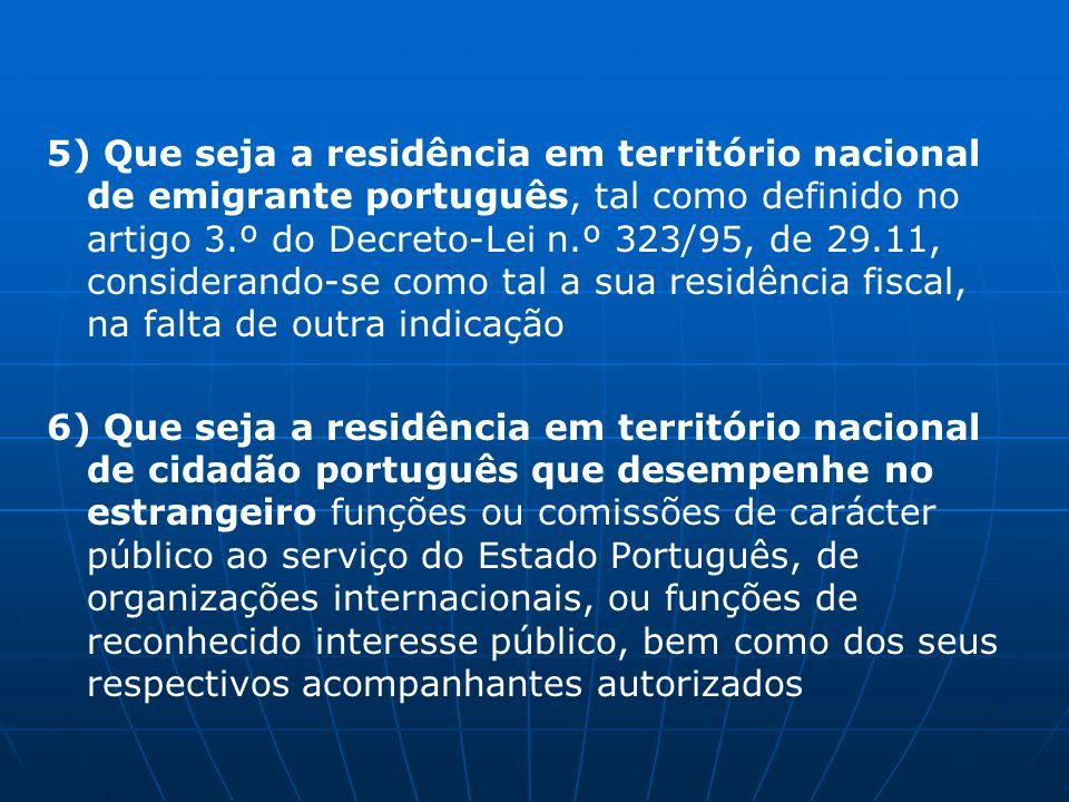 5) Que seja a residência em território nacional de emigrante português, tal como definido no artigo 3.º do Decreto-Lei n.º 323/95, de 29.11, considera