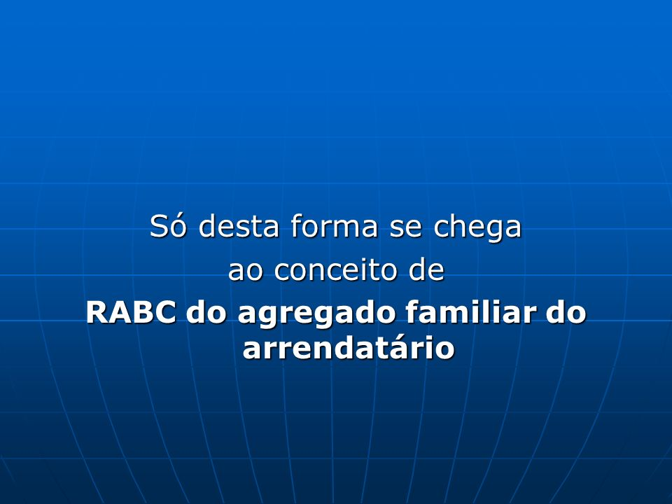 Só desta forma se chega ao conceito de RABC do agregado familiar do arrendatário